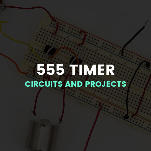 555 Timer Circuits and Projects - 25+ Simple and Advanced 555 Projects