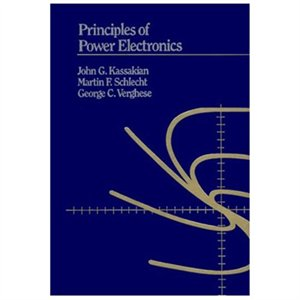 Principles Of Power Electronics by John G. Kassakian, Martin F. Schlecht, and George C. Verghese