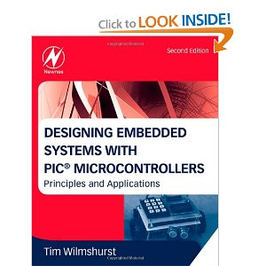 Designing Embedded Systems with PIC Microcontrollers - Principles and Applications by Tim Wilmshurst