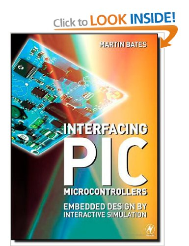 Interfacing PIC Microcontrollers - Embedded Design by Interactive Simulation by Martin P. Bates