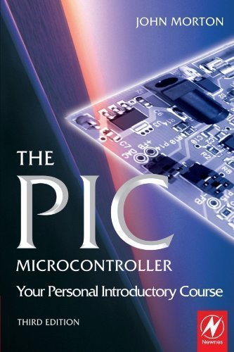 Pic Microcontroller - Your Personal Introductory Course by John Morton